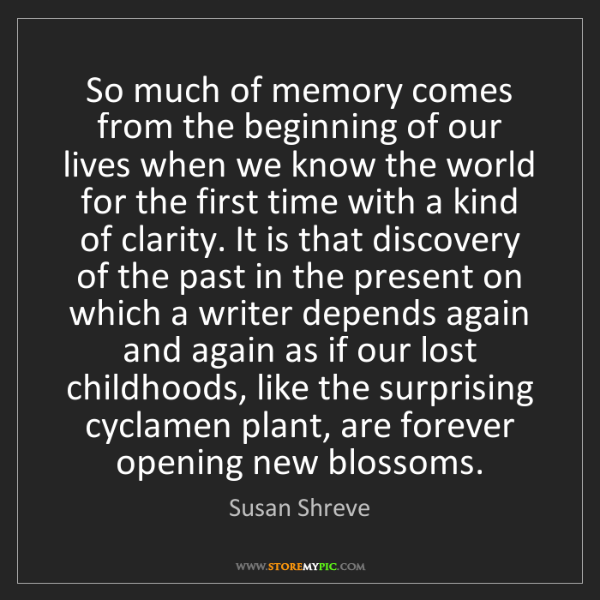 Susan Shreve: So much of memory comes from the beginning of our lives...