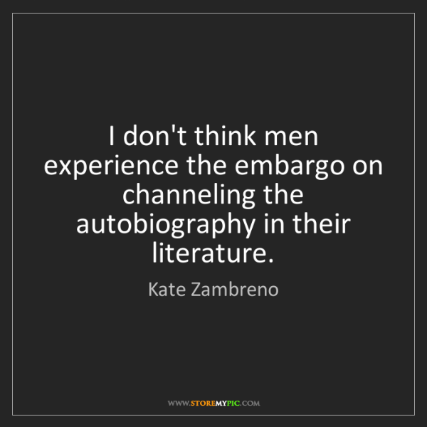 Kate Zambreno: I don't think men experience the embargo on channeling...