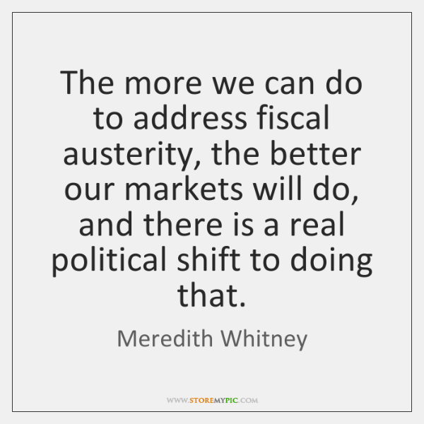 The more we can do to address fiscal austerity, the better our ...