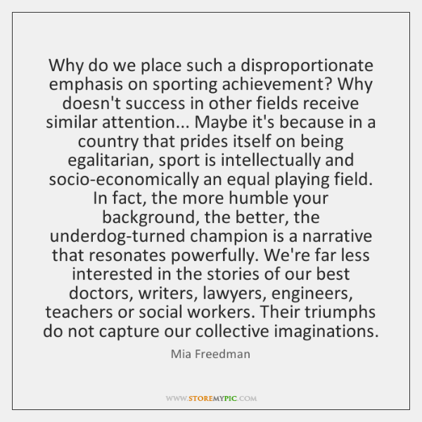 Why do we place such a disproportionate emphasis on sporting achievement? Why ...