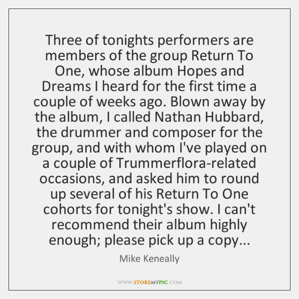Three of tonights performers are members of the group Return To One, ...