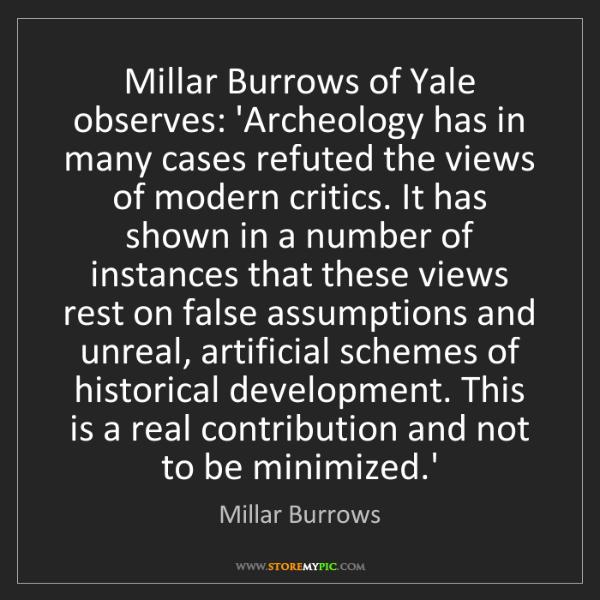 Millar Burrows: Millar Burrows of Yale observes: 'Archeology has in many...