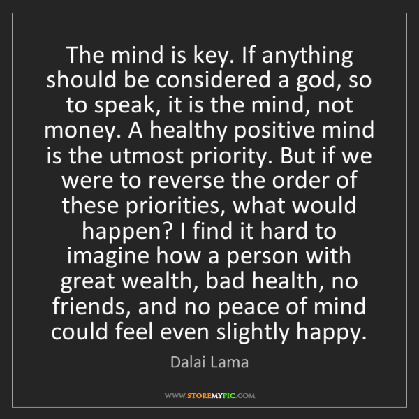 Dalai Lama: The mind is key. If anything should be considered a god,...