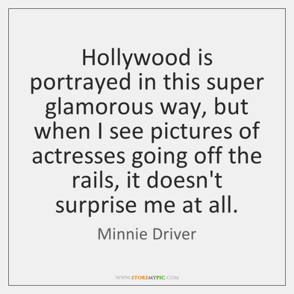 Hollywood is portrayed in this super glamorous way, but when I see ...