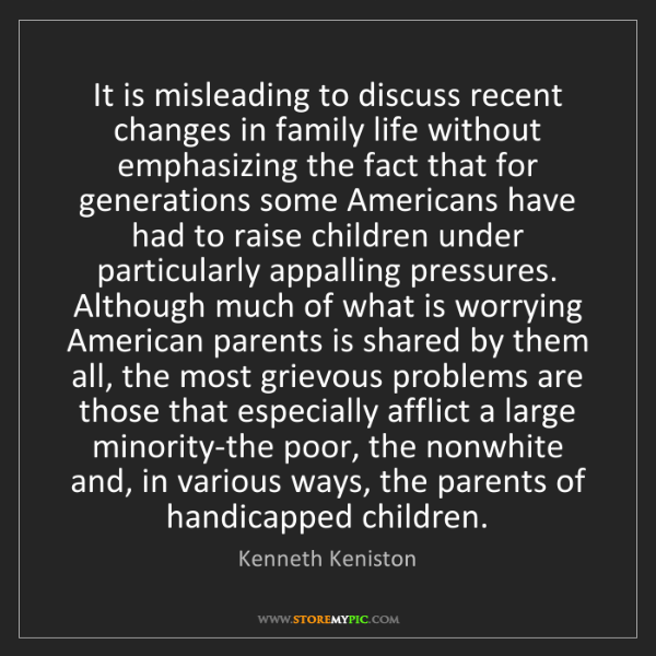 Kenneth Keniston: It is misleading to discuss recent changes in family...