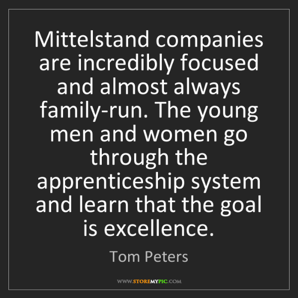 Tom Peters: Mittelstand companies are incredibly focused and almost...