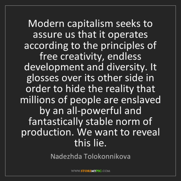 Nadezhda Tolokonnikova: Modern capitalism seeks to assure us that it operates...