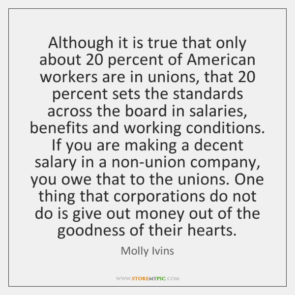 Although it is true that only about 20 percent of American workers are ...