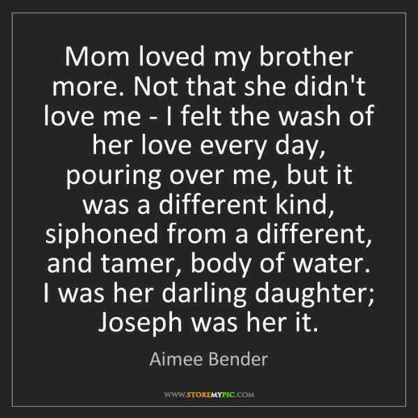 Aimee Bender: Mom loved my brother more. Not that she didn't love me...