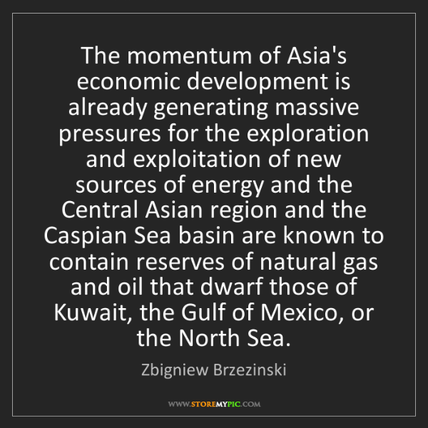 Zbigniew Brzezinski: The momentum of Asia's economic development is already...