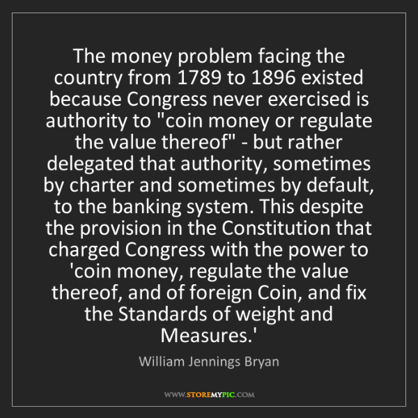 William Jennings Bryan: The money problem facing the country from 1789 to 1896...