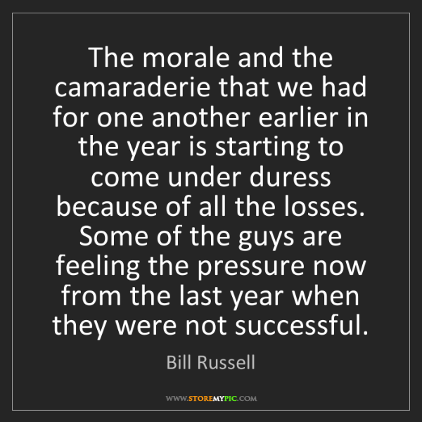 Bill Russell: The morale and the camaraderie that we had for one another...