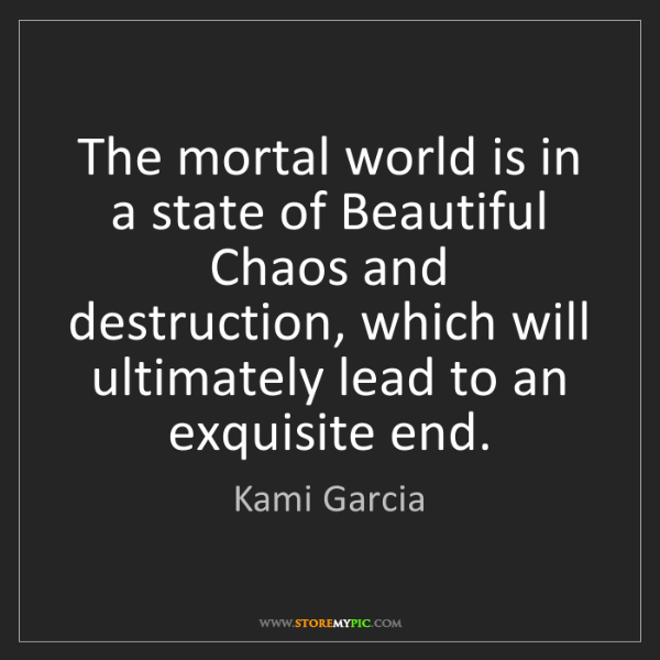 Kami Garcia: The mortal world is in a state of Beautiful Chaos and...