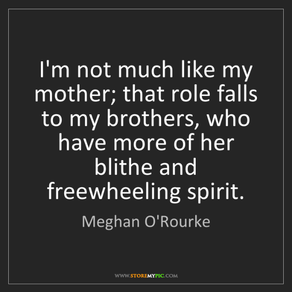 Meghan O'Rourke: I'm not much like my mother; that role falls to my brothers,...
