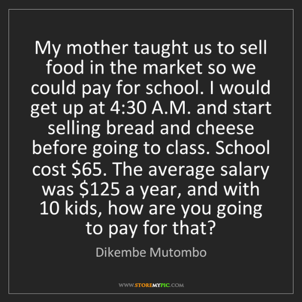 Dikembe Mutombo: My mother taught us to sell food in the market so we...
