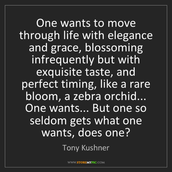 Tony Kushner: One wants to move through life with elegance and grace,...