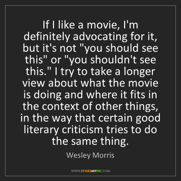 Wesley Morris: If I like a movie, I'm definitely advocating for it,...