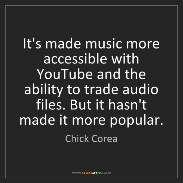 Chick Corea: It's made music more accessible with YouTube and the...