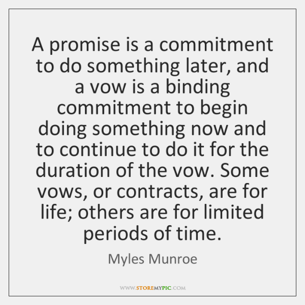 A promise is a commitment to do something later, and a vow ...
