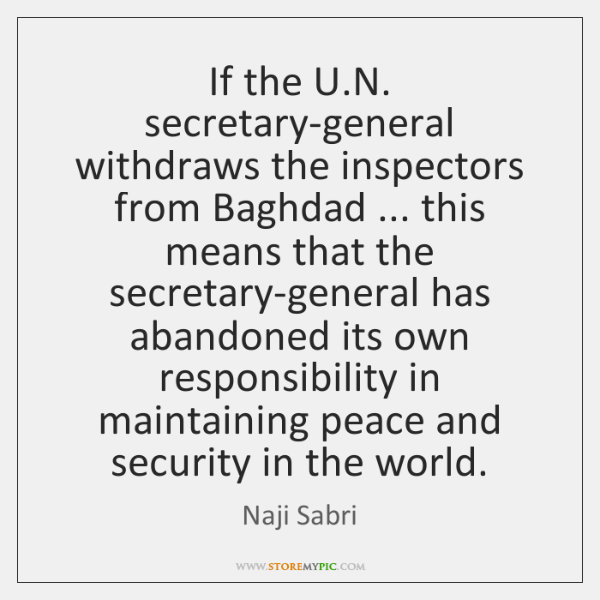 If the U.N. secretary-general withdraws the inspectors from Baghdad ... this means ...