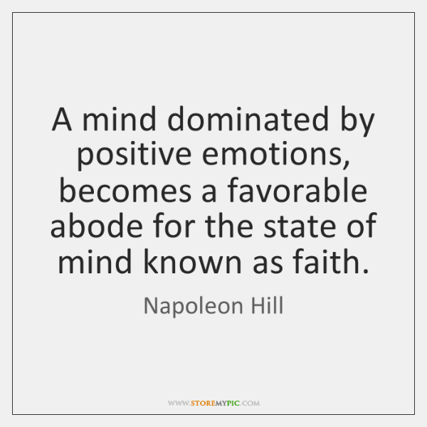 A mind dominated by positive emotions, becomes a favorable abode for the ...