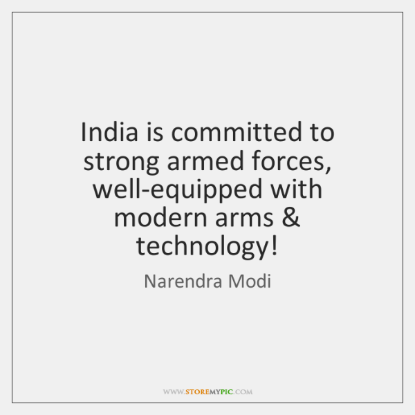 India is committed to strong armed forces, well-equipped with modern arms & technology!