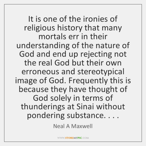 It is one of the ironies of religious history that many mortals ...