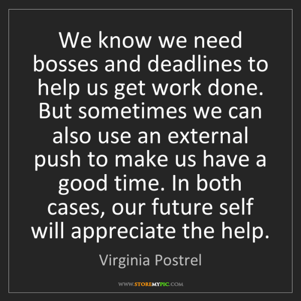 Virginia Postrel: We know we need bosses and deadlines to help us get work...