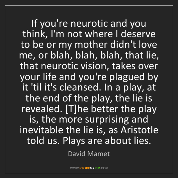 David Mamet: If you're neurotic and you think, I'm not where I deserve...