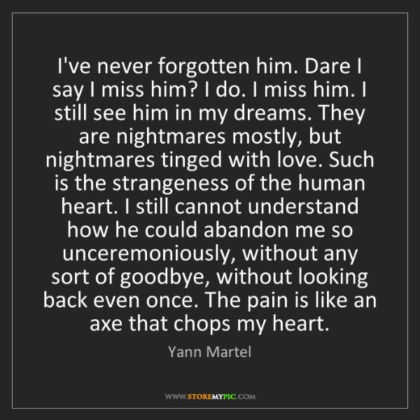Yann Martel: I've never forgotten him. Dare I say I miss him? I do....