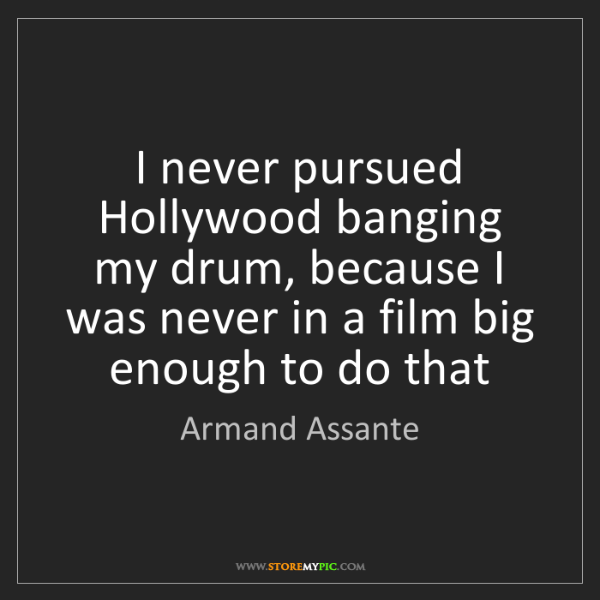 Armand Assante: I never pursued Hollywood banging my drum, because I...