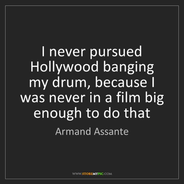 Armand Assante: I never pursued Hollywood banging my drum, because I...