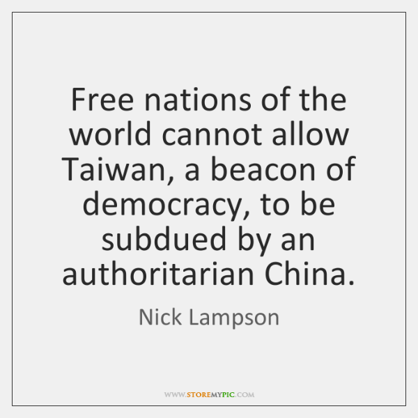 Free nations of the world cannot allow Taiwan, a beacon of democracy, ...
