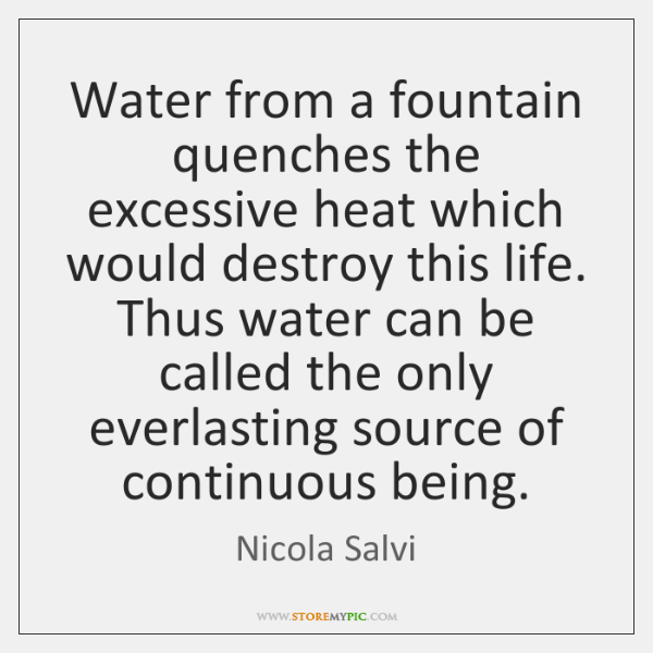 Water from a fountain quenches the excessive heat which would destroy this ...