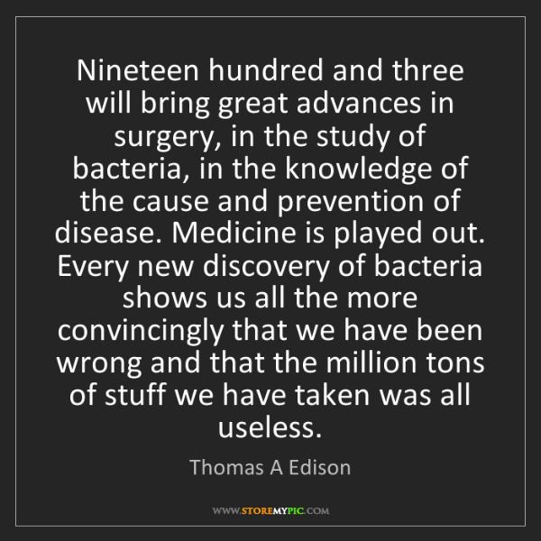Thomas A Edison: Nineteen hundred and three will bring great advances...