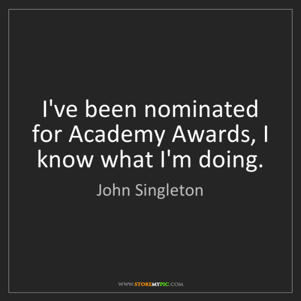 John Singleton: I've been nominated for Academy Awards, I know what I'm...
