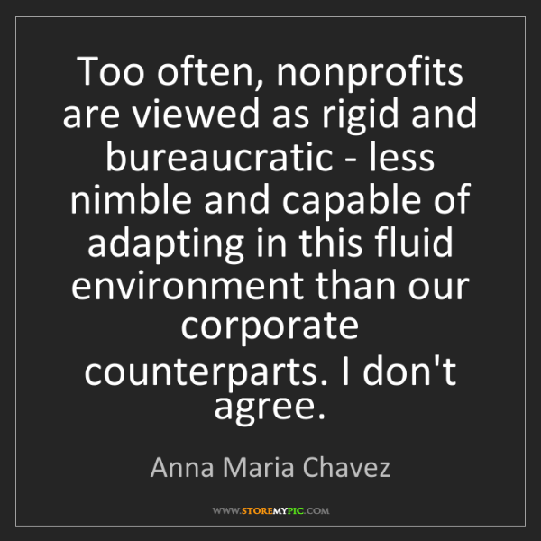 Anna Maria Chavez: Too often, nonprofits are viewed as rigid and bureaucratic...
