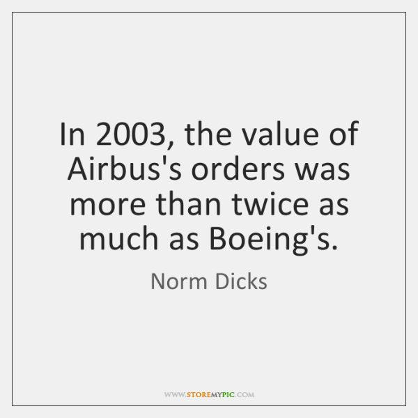In 2003, the value of Airbus's orders was more than twice as much ...