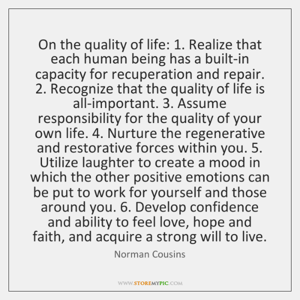 On the quality of life: 1. Realize that each human being has a ...