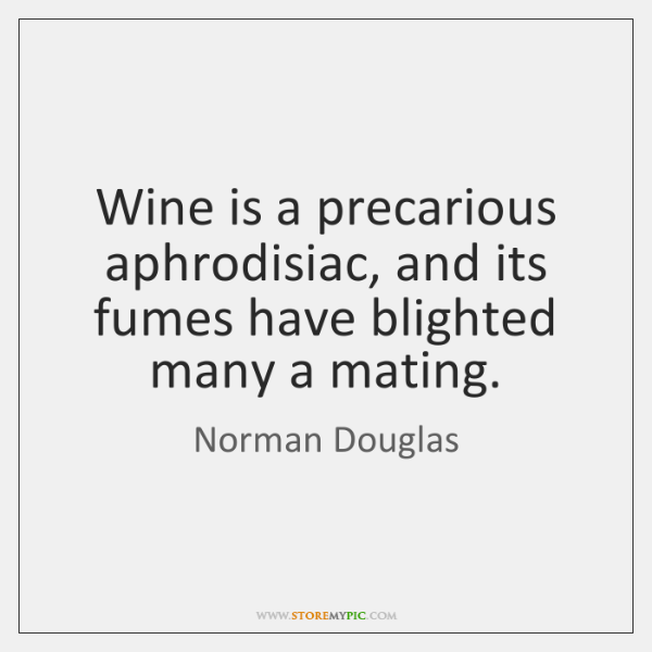 Wine is a precarious aphrodisiac, and its fumes have blighted many a ...
