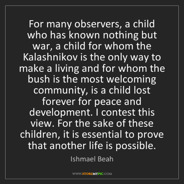 Ishmael Beah: For many observers, a child who has known nothing but...