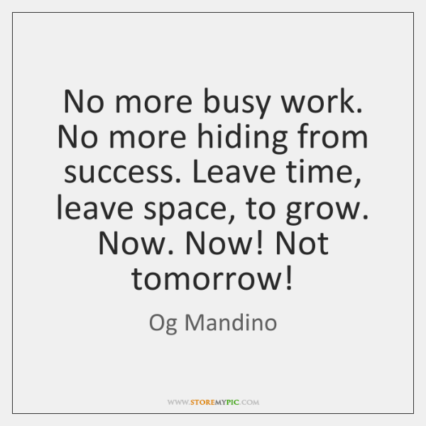No more busy work. No more hiding from success. Leave time, leave ...