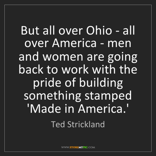 Ted Strickland: But all over Ohio - all over America - men and women...