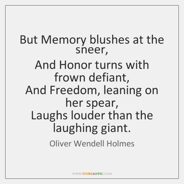 But Memory blushes at the sneer,   And Honor turns with frown defiant,   ...