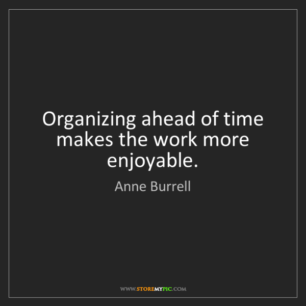 Anne Burrell: Organizing ahead of time makes the work more enjoyable.