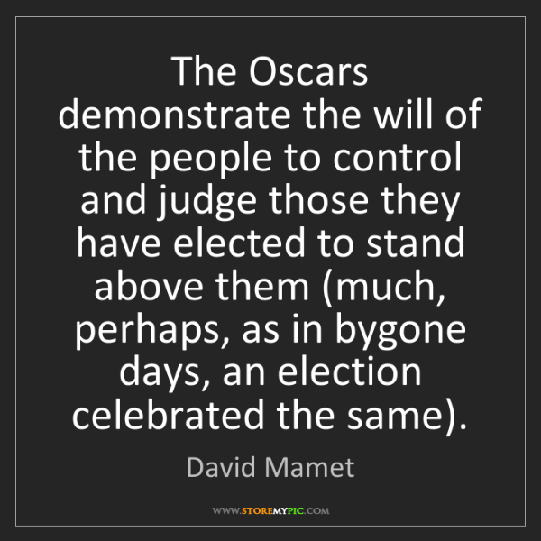 David Mamet: The Oscars demonstrate the will of the people to control...