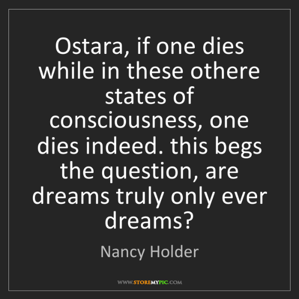 Nancy Holder: Ostara, if one dies while in these othere states of consciousness,...