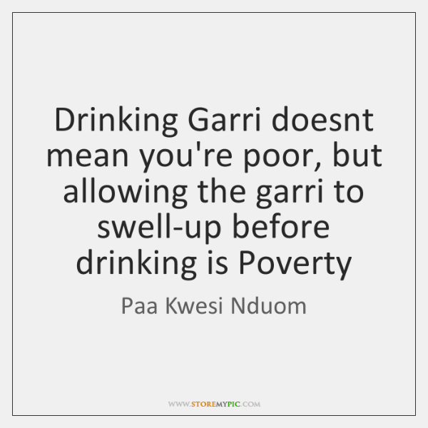 Drinking Garri doesnt mean you're poor, but allowing the garri to swell-up ...