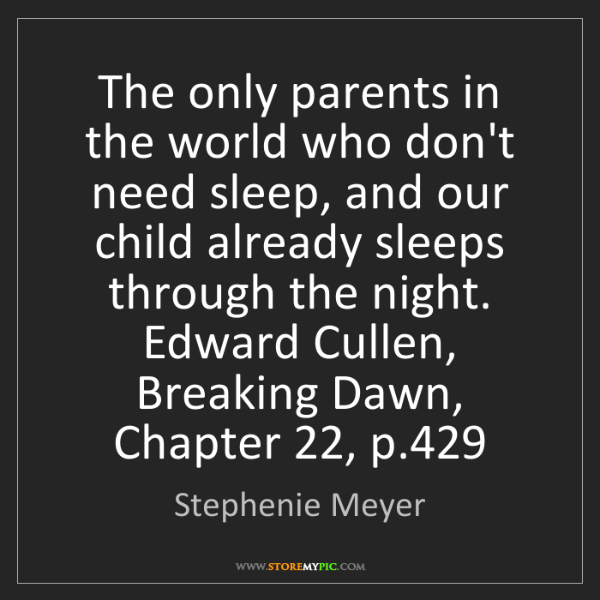 Stephenie Meyer: The only parents in the world who don't need sleep, and...