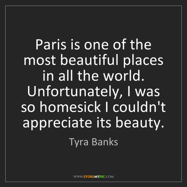 Tyra Banks: Paris is one of the most beautiful places in all the...